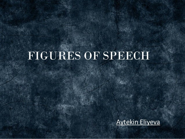 FIGURES OF SPEECH            Aytekin Eliyeva