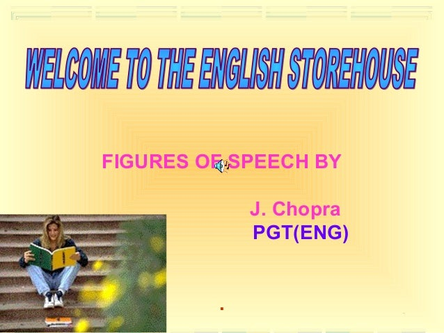 FIGURES OF SPEECH BY                        J. Chopra                        PGT(ENG)6/6/2009                    .        ...