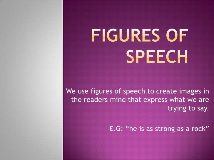 We use figures of speech to create images in the readers mind that express what we are                               tryin...