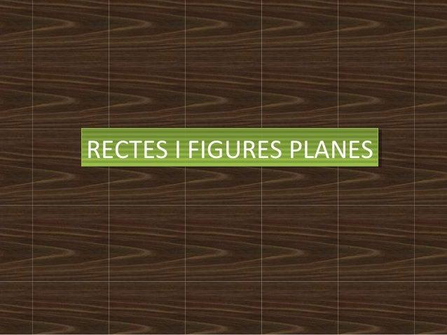 RREECCTTEESS II FFIIGGUURREESS PPLLAANNEESS