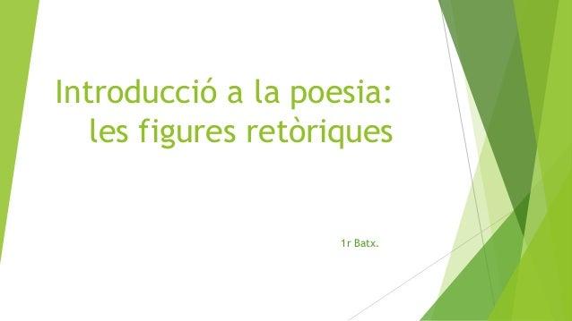 Introducció a la poesia: les figures retòriques 1r Batx.