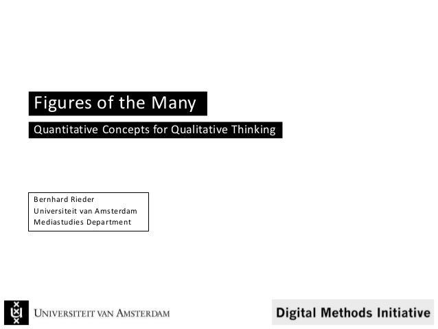 Figures of the ManyQuantitative Concepts for Qualitative ThinkingBernhard RiederUniversiteit van AmsterdamMediastudies Dep...