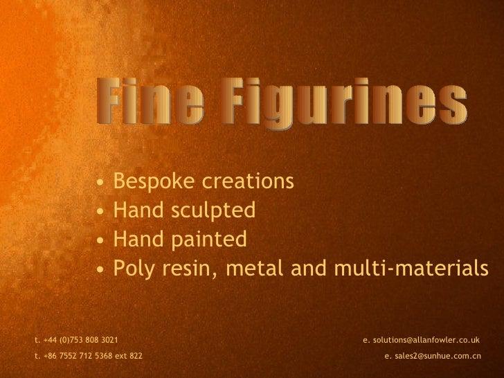 <ul><li>Bespoke creations </li></ul><ul><li>Hand sculpted </li></ul><ul><li>Hand painted </li></ul><ul><li>Poly resin, met...