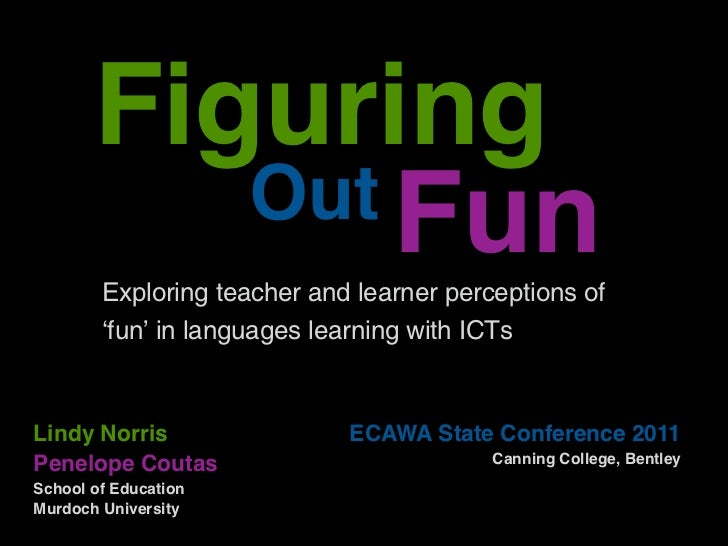 Figuring          Out Fun        Exploring teacher and learner perceptions of        'fun' in languages learning with ICTs...