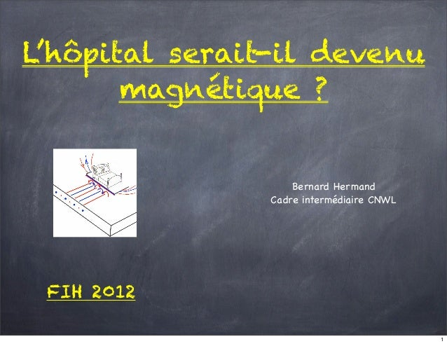 L'hôpital serait-il devenu       magnétique ?                    Bernard Hermand                Cadre intermédiaire CNWL F...