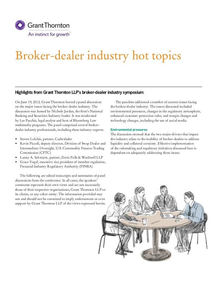 Broker-dealer industry hot topicsHighlights from Grant Thornton LLP's broker-dealer industry symposiumOn June 19, 2012, Gr...