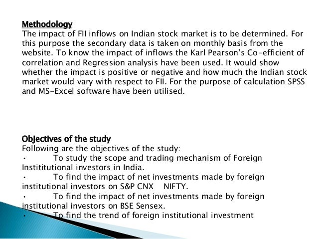 impact of foreign institutional investors on indian stock market Foreign institutional investors in india have pumped in us$ 25 billion in the capital market in fy 2012-13this makes future fii investments in india look optim.