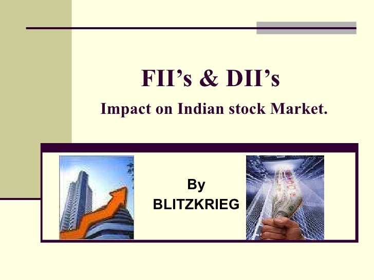 FII's & DII's   Impact on Indian stock Market. By BLITZKRIEG