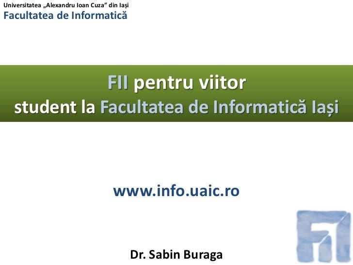 """Universitatea """"Alexandru Ioan Cuza"""" din IașiFacultatea de Informatică                                    FII pentru viitor..."""