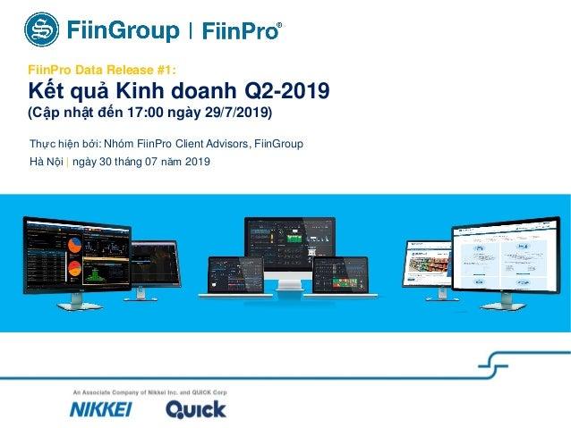 FiinPro Data Release #1: Kết quả Kinh doanh Q2-2019 (Cập nhật đến 17:00 ngày 29/7/2019) Thực hiện bởi: Nhóm FiinPro Client...