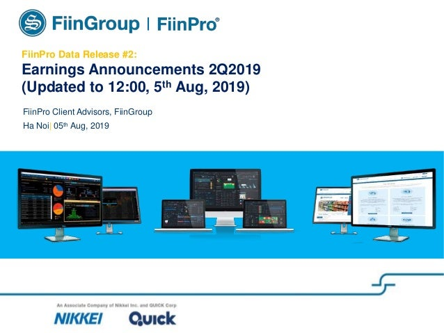 FiinPro Data Release #2: Earnings Announcements 2Q2019 (Updated to 12:00, 5th Aug, 2019) FiinPro Client Advisors, FiinGrou...
