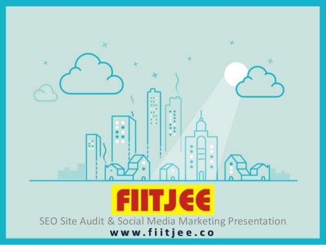 SEO Site Audit & Social Media Marketing Presentation w w w . f i i t j e e . c o