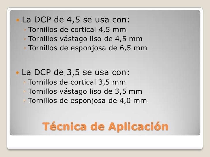 La DCP de 4,5 se usa con:<br />Tornillos de cortical 4,5 mm<br />Tornillos vástago liso de 4,5 mm<br />Tornillos de esponj...