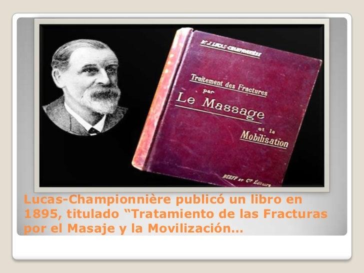 """Lucas-Championnière publicó un libro en 1895, titulado """"Tratamiento de las Fracturas por el Masaje y la Movilización…<br />"""