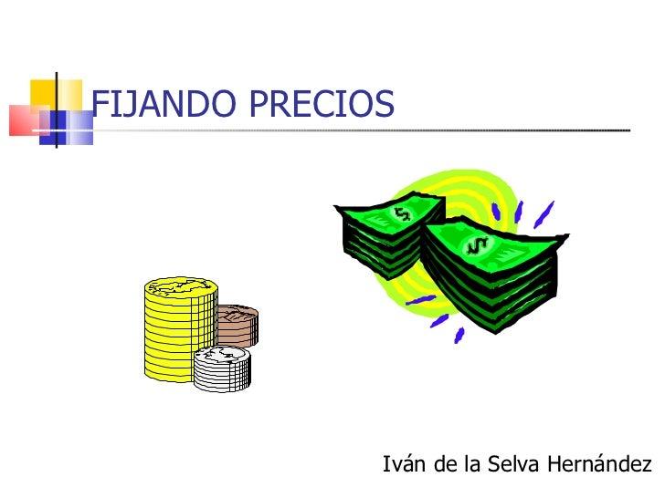 FIJANDO PRECIOS Iván de la Selva Hernández
