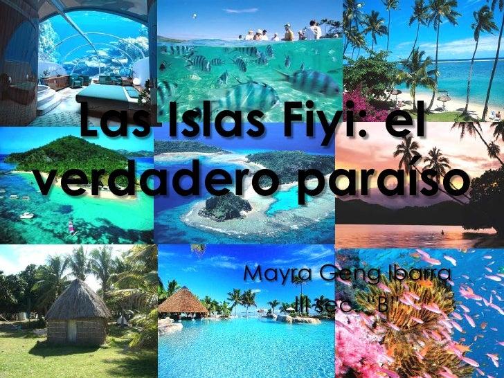 """Las Islas Fiyi: el verdadero paraíso<br />Mayra Geng Ibarra<br />III sec. """"B""""<br />"""