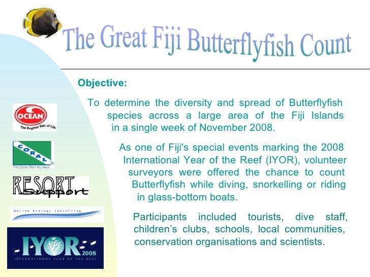 Objective: To determine the diversity and spread of Butterflyfish    species across a large area of the Fiji Islands   in ...