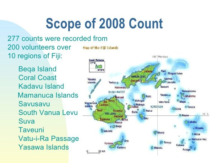 Scope of 2008 Count  277 counts were recorded from  200 volunteers over  10 regions of Fiji: Beqa Island Coral Coast Kadav...