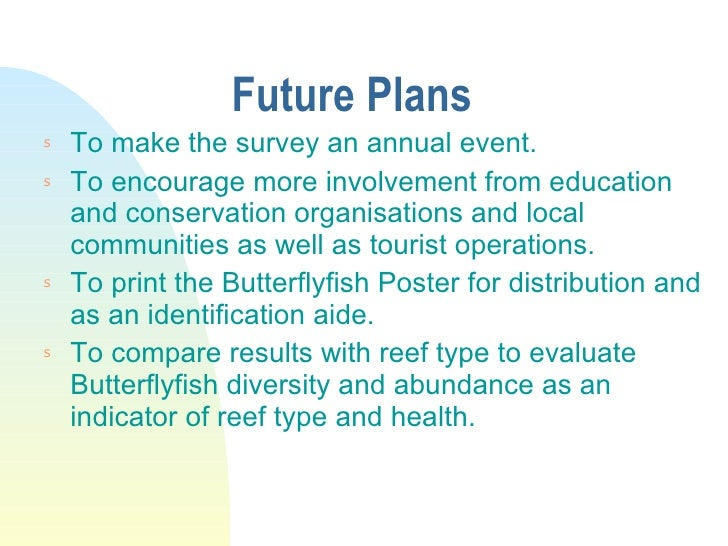 Future Plans <ul><li>To make the survey an annual event. </li></ul><ul><li>To encourage more involvement from education an...