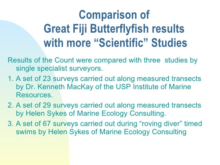 """Comparison of  Great Fiji Butterflyfish results  with more """"Scientific"""" Studies <ul><li>Results of the Count were compared..."""