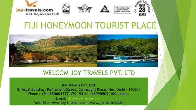 FIJI HONEYMOON TOURIST PLACE  WELCOM JOY TRAVELS PVT. LTD Joy Travels Pvt. Ltd. 8, Regal Building, Parliament Street, Conn...