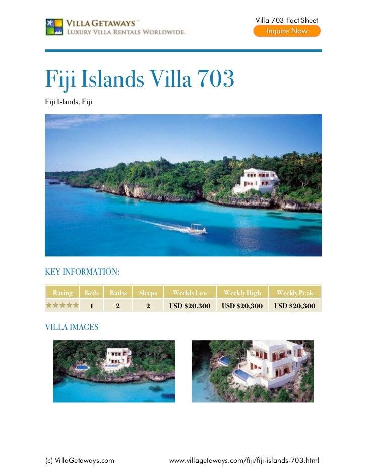 Villa 703 Fact SheetFiji Islands Villa 703Fiji Islands, FijiKEY INFORMATION:  Rating       Beds   Baths   Sleeps    Weekly...