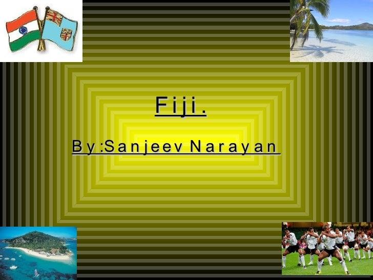 Fiji. By:Sanjeev Narayan