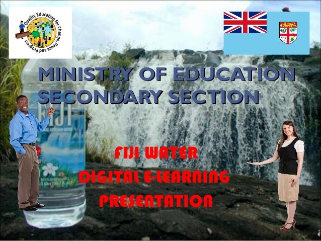 MINISTRY OF EDUCATION SECONDARY SECTION FIJI WATER DIGITAL E-LEARNING PRESENTATION