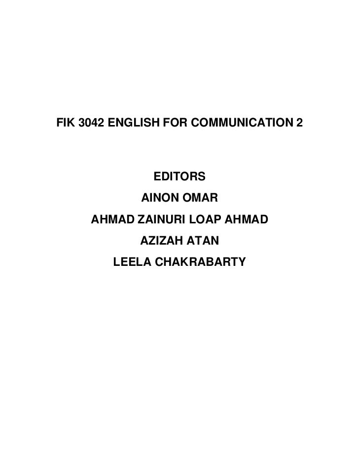 FIK 3042 ENGLISH FOR COMMUNICATION 2              EDITORS            AINON OMAR     AHMAD ZAINURI LOAP AHMAD            AZ...