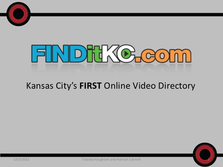 Kansas City's FIRST Online Video Directory12/2/2011           Claudia Houghton and Hannah Cantrell   1