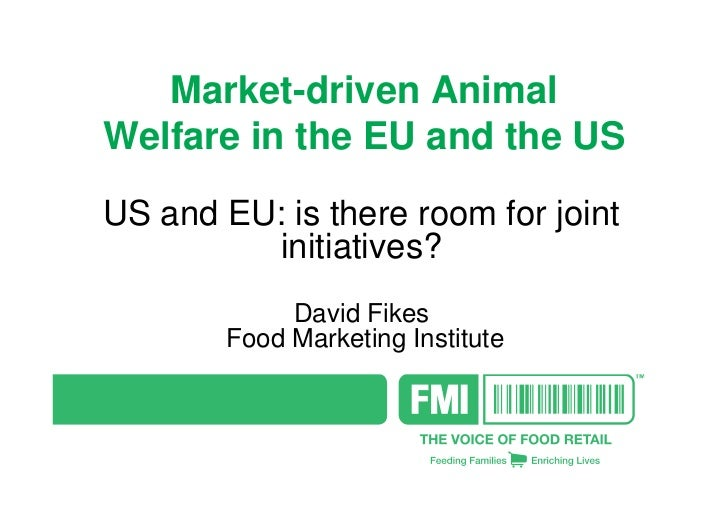 Market-driven AnimalWelfare in the EU and the USUS and EU: is there room for joint          initiatives?             David...