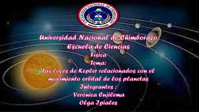 Leyes de Kepler Las leyes de Kepler fueron enunciadas por Johanes Kepler para describir matemáticamente el movimiento de l...