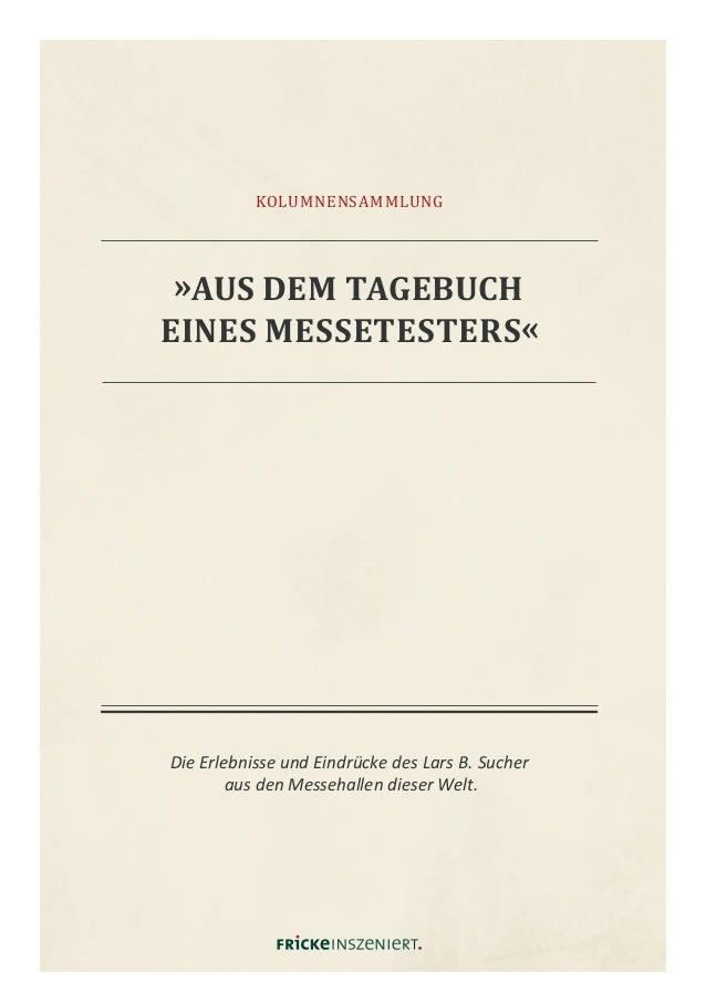 »AUS DEM TAGEBUCH EINES MESSETESTERS« Die Erlebnisse und Eindrücke des Lars B. Sucher aus den Messehallen dieser Welt. KOL...