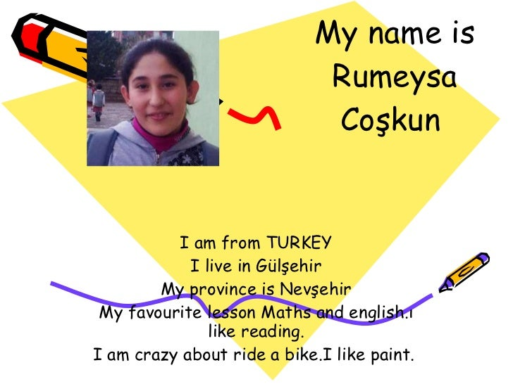My name is Rumeysa Coşkun  I am from TURKEY I live in Gülşehir My province is Nevşehir My favourite lesson Maths and engli...