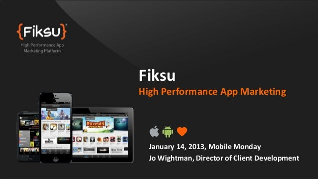 FiksuHigh Performance App Marketing  January 14, 2013, Mobile Monday  Jo Wightman, Director of Client Development