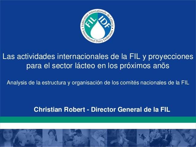Las actividades internacionales de la FIL y proyecciones para el sector lácteo en los próximos anõs Analysis de la estruct...