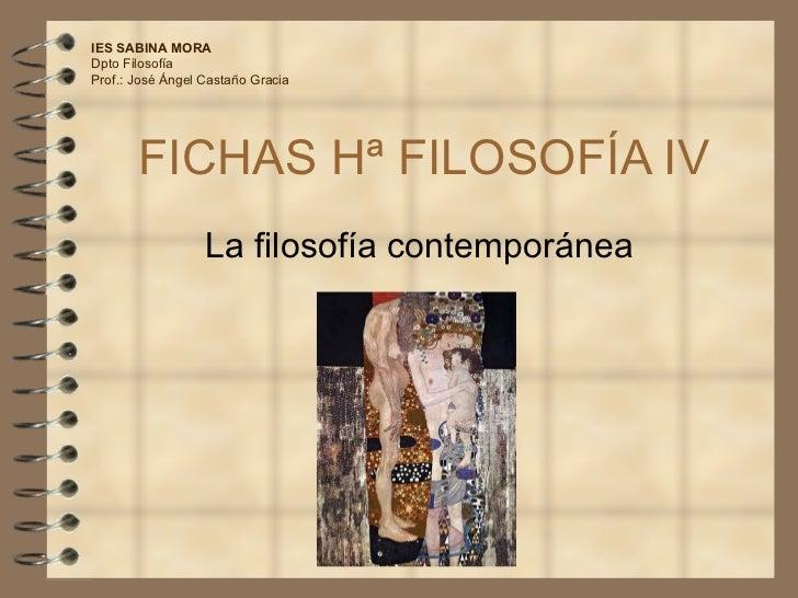 FICHAS Hª FILOSOFÍA IV La filosofía contemporánea IES SABINA MORA Dpto Filosofía Prof.: José Ángel Castaño Gracia
