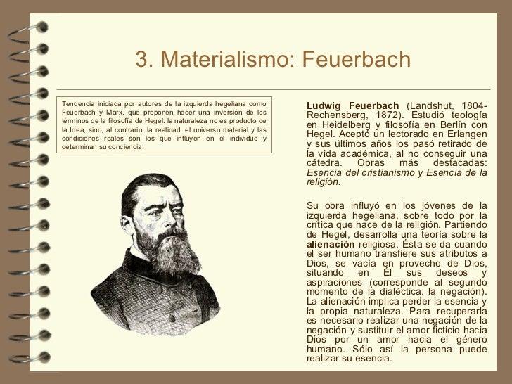 3. Materialismo: Feuerbach <ul><li>Ludwig Feuerbach  (Landshut, 1804-Rechensberg, 1872). Estudió teología en Heidelberg y ...