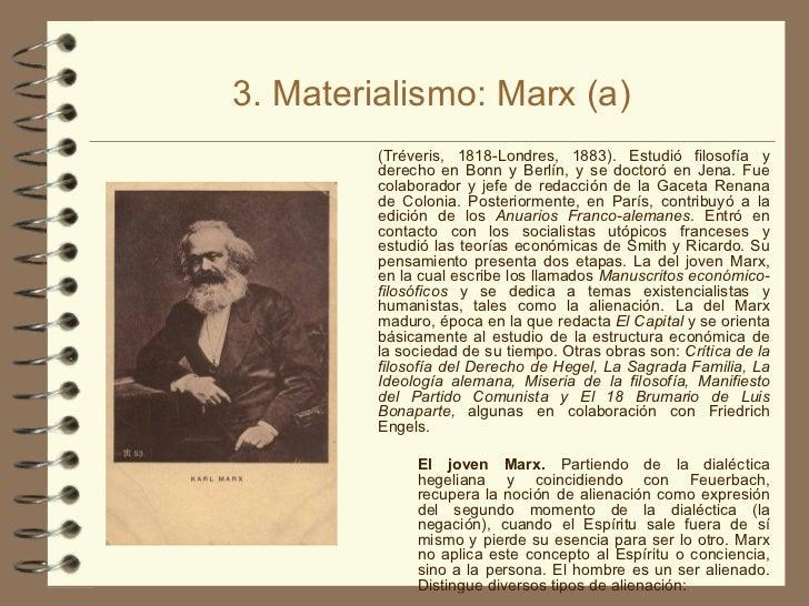 3. Materialismo: Marx (a) <ul><li>(Tréveris, 1818-Londres, 1883). Estudió filosofía y derecho en Bonn y Berlín, y se docto...