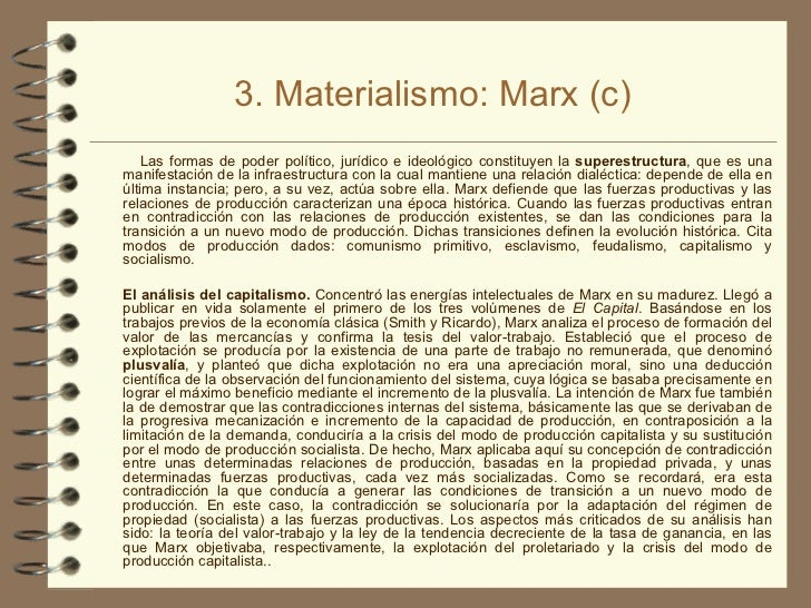 3. Materialismo: Marx (c) <ul><li>Las formas de poder político, jurídico e ideológico constituyen la  superestructura , qu...