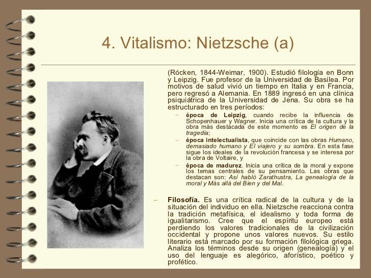4. Vitalismo: Nietzsche (a) <ul><li>(Rócken, 1844-Weimar, 1900). Estudió filología en Bonn y Leipzig. Fue profesor de la U...