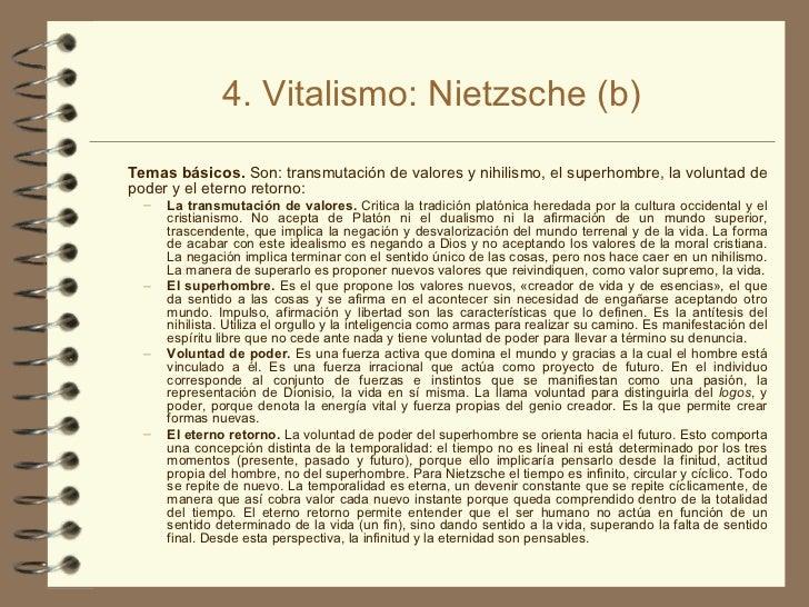 4. Vitalismo: Nietzsche (b) <ul><li>Temas básicos.  Son: transmutación de valores y nihilismo, el superhombre, la voluntad...