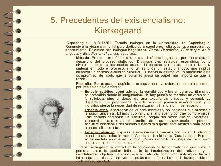 5. Precedentes del existencialismo: Kierkegaard <ul><li>(Copenhague, 1813-1855). Estudió teología en la Universidad de Cop...