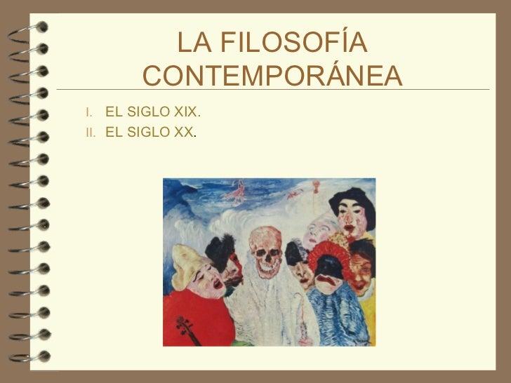 LA FILOSOFÍA CONTEMPORÁNEA <ul><li>EL SIGLO XIX. </li></ul><ul><li>EL SIGLO XX . </li></ul>
