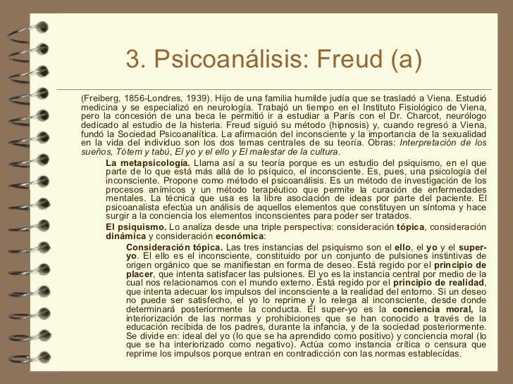 3. Psicoanálisis: Freud (a) <ul><li>(Freiberg, 1856-Londres, 1939). Hijo de una familia humilde judía que se trasladó a Vi...