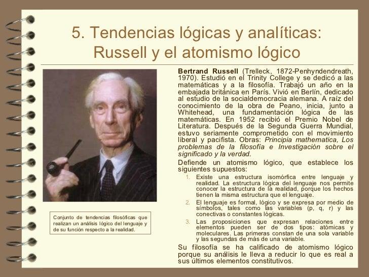 5. Tendencias lógicas y analíticas: Russell y el atomismo lógico <ul><li>Bertrand Russell  (Trelleck, 1872-Penhyndendreath...