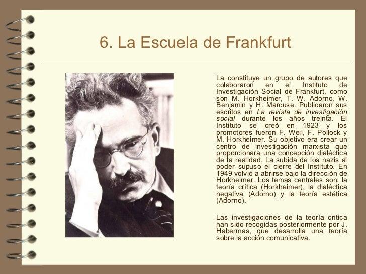 6. La Escuela de Frankfurt <ul><li>La constituye un grupo de autores que colaboraron en el Instituto de Investigación Soci...