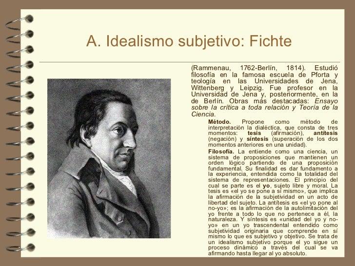 A. Idealismo subjetivo: Fichte <ul><li>(Rammenau, 1762-Berlín, 1814). Estudió filosofía en la famosa escuela de Pforta y t...