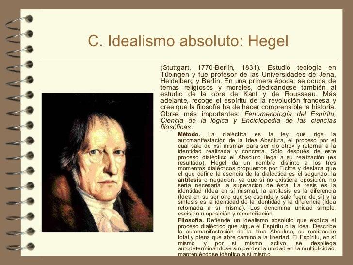 C. Idealismo absoluto: Hegel <ul><li>(Stuttgart, 1770-Berlín, 1831). Estudió teología en Tübingen y fue profesor de las Un...