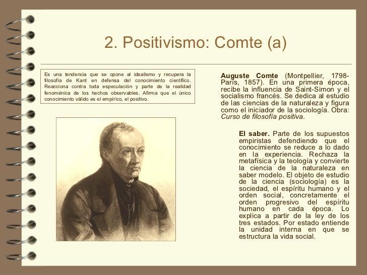 2. Positivismo: Comte (a) <ul><li>Auguste Comte  (Montpellier, 1798-París, 1857). En una primera época, recibe la influenc...